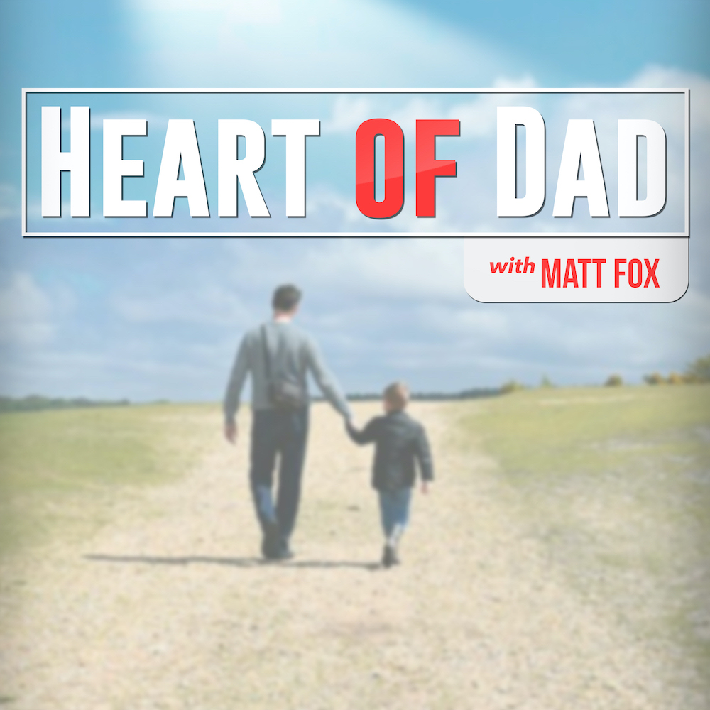 Matt Fox Heart of Dad Podcast Cover